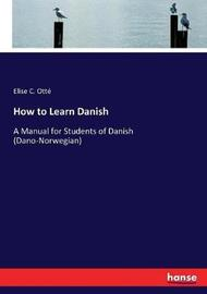 How to Learn Danish by Elise C Otte