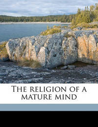 The Religion of a Mature Mind by George Albert Coe