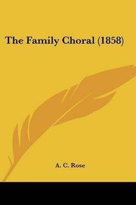 The Family Choral (1858) by A C Rose image