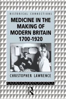 Medicine in the Making of Modern Britain, 1700-1920 by Christopher Lawrence image