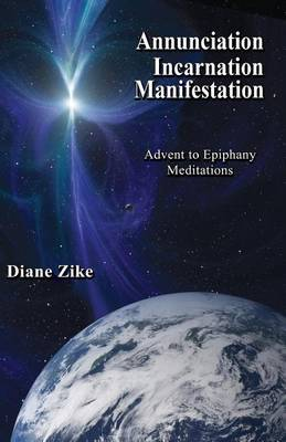 Annunciation Incarnation Manifestation: Advent to Epiphany Meditations by Diane Zike image