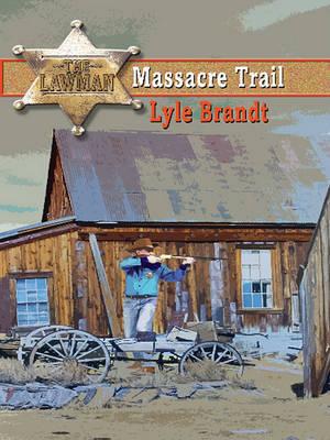 The Lawman: Massacre Trail by Lyle Brandt