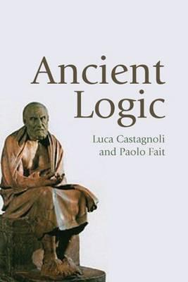 Ancient Logic by Luca Castagnoli