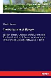 The Barbarism of Slavery by Charles Sumner image
