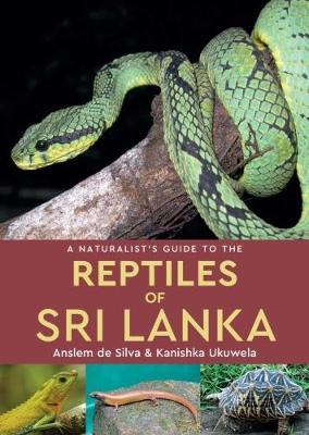 A Naturalist's Guide to the Reptiles of Sri Lanka by Anslem De Silva