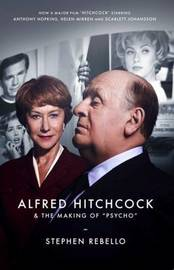 Alfred Hitchcock & the Making of Psycho by STEPHEN