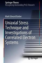 Uniaxial Stress Technique and Investigations of Correlated Electron Systems by Mark Edward Barber image