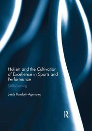 Holism and the Cultivation of Excellence in Sports and Performance by Jesus Ilundain-Agurruza