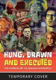 Hung, Drawn And Executed by Graham Humphreys