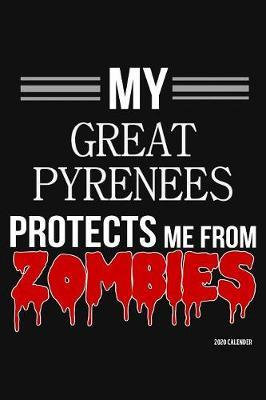 My Great Pyrenees Protects Me From Zombies 2020 Calender by Harriets Dogs
