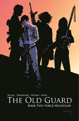 The Old Guard Book Two: Force Multiplied by Greg Rucka