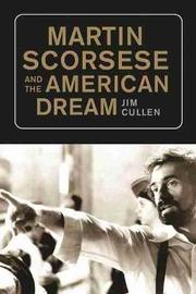 Martin Scorsese and the American Dream by Jim Cullen