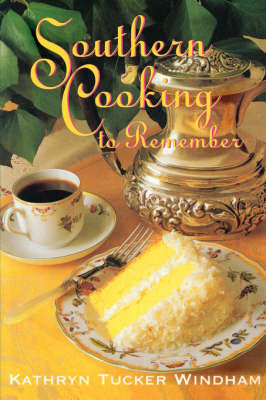 Southern Cooking to Remember by Kathryn Tucker Windham