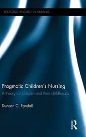 Pragmatic Children's Nursing by Duncan C. Randall