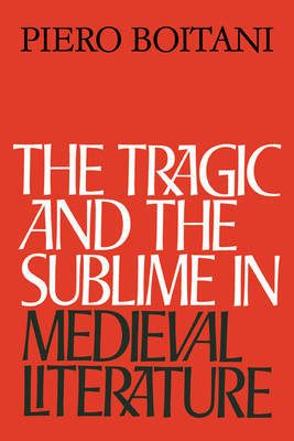The Tragic and the Sublime in Medieval Literature by Piero Boitani