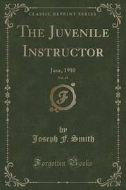 The Juvenile Instructor, Vol. 45 by Joseph F. Smith