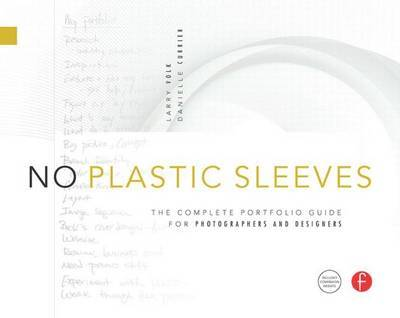 No Plastic Sleeves: The Complete Portfolio Guide for Photographers and Designers by Larry Volk