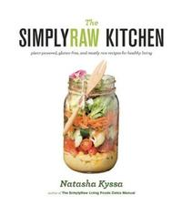 The Simply Raw Kitchen by Natasha Kyssa