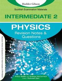 Revision Notes and Questions for Intermediate 2 Physics by Arthur E. Baillie