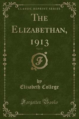 The Elizabethan, 1913, Vol. 12 (Classic Reprint) by Elizabeth College image