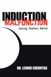 Induction Malfunction: Leaving Teachers Behind by Leonid Chernyak, Dr image
