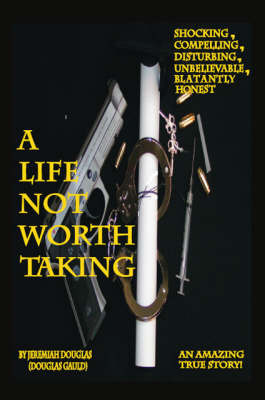 A Life Not Worth Taking by Jeremiah Douglas