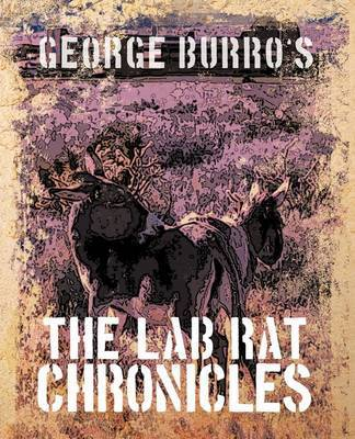 The Lab Rat Chronicles by George Burro's