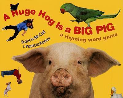 A Huge Hog Is a Big Pig: A Rhyming Word Game by Francis X McCall