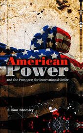 American Power and the Prospects for International Order by Simon Bromley image