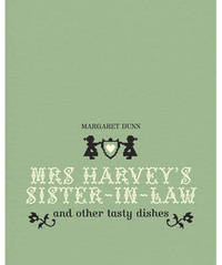 Mrs Harvey's Sister in Law: And Other Tasty Dishes by Margaret Dunn image