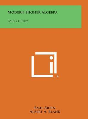 Modern Higher Algebra: Galois Theory by Emil Artin image