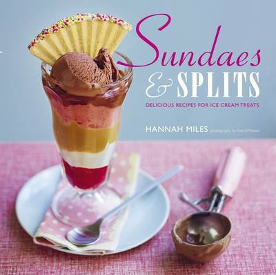 Sundaes and Splits: Delicious Recipes for Ice Cream Treats by Hannah Miles image