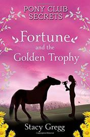 Pony Club Secrets : Fortune and the Golden Trophy by Stacy Gregg