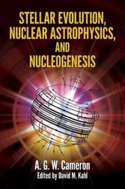 Stellar Evolution, Nuclear Astrophysics, and Nucleogenesis by Cameron