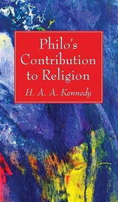 Philo's Contribution to Religion by H . A . A . Kennedy