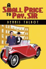 A Small Price to Pay, Sir by Dennis Talbot