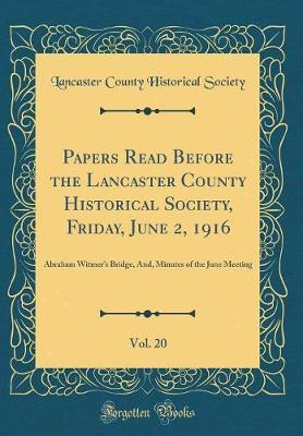 Papers Read Before the Lancaster County Historical Society, Friday, June 2, 1916, Vol. 20 by Lancaster County Historical Society image