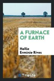 A Furnace of Earth by Hallie Erminie Rives image