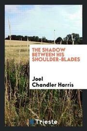 The Shadow Between His Shoulder-Blades by Joel Chandler Harris image