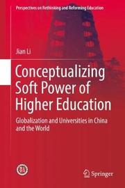 Conceptualizing Soft Power of Higher Education by Jian Li