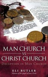 Man Church Vs Christ Church: Deception in Man Church. by Eli Butler image