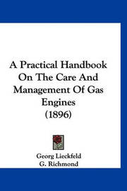 A Practical Handbook on the Care and Management of Gas Engines (1896) by Georg Lieckfeld