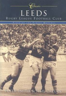 Leeds Rugby League Football Club (Classic Matches) by Phil Caplan image