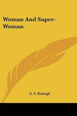 Woman and Super-Woman by A.S. Raleigh