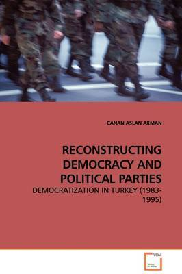 Reconstructing Democracy and Political Parties by CANAN ASLAN AKMAN