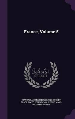 France, Volume 5 by Mayo Williamson Hazeltine image