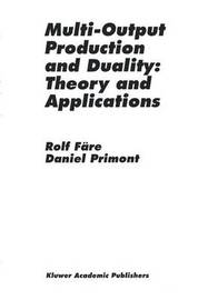 Multi-Output Production and Duality: Theory and Applications by Rolf Fare