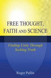 Free Thought, Faith, and Science by Roger Pullin