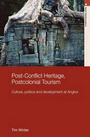 Post-Conflict Heritage, Postcolonial Tourism by Tim Winter