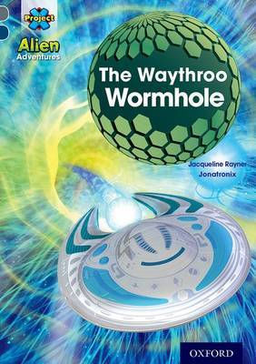 Project X Alien Adventures: Grey Book Band, Oxford Level 14: The Waythroo Wormhole by Jacqueline Rayner image